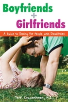 Boyfriends & Girlfriends: A Guide to Dating for People with Disabilities by Terri Couwenhoven