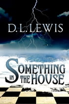 Something in the House: A Supernatural Thriller by D. L. Lewis