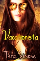 Vacationista: A romantic comedy about a breakup, a rebound and lost luggage. by Tara Simone