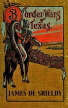 Border Wars of Texas: An Authentic Account of the Long, Bitter Conflict Between the Settlers and…
