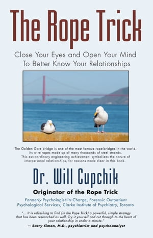 THE ROPE TRICK: Close Your Eyes and Open Your Mind To Better Know Your Relationships by Will Cupchik Ph.D.