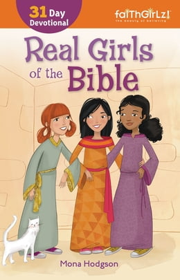Book Real Girls of the Bible: A 31-Day Devotional by Mona Hodgson