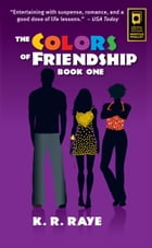 The Colors of Friendship by K. R. Raye