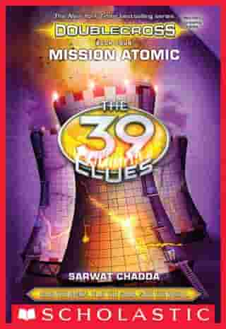 Mission Atomic (The 39 Clues: Doublecross, Book 4) by Sarwat Chadda