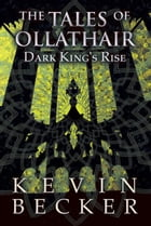 The Tales of Ollathair: Dark King's Rise by Kevin Becker