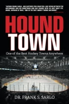 Hound Town: One of the Best Hockey Towns Anywhere by Dr.  Frank S. Sarlo