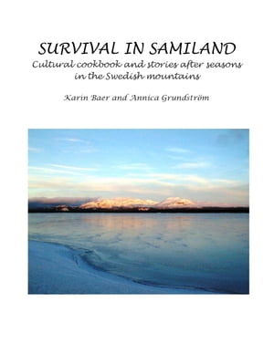 Survival in Samiland: Cultural cookbook and stories after seasons by Karin Baer
