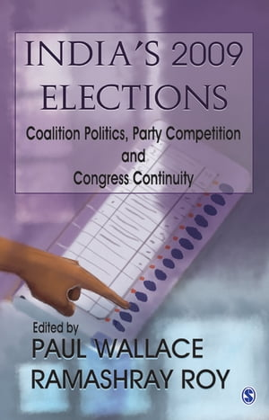 India's 2009 Elections Coalition Politics,  Party Competition and Congress Continuity