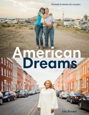 American Dreams: Portraits & Stories of a Country by Ian Brown