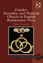 Gender, Sexuality, and Material Objects in English Renaissance Verse