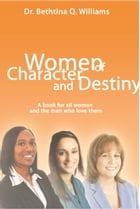 Women of Character and Destiny by Dr. Bethtina Q. Williams