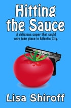 Hitting the Sauce: A Delicious Caper by Lisa Shiroff