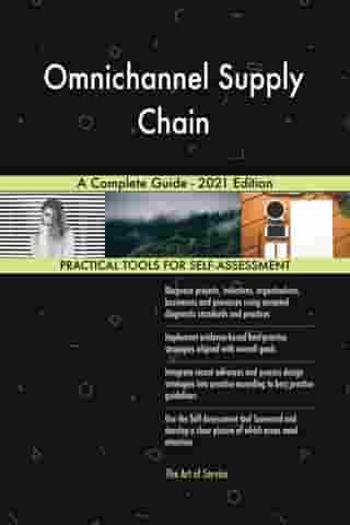 Omnichannel Supply Chain A Complete Guide - 2021 Edition by Gerardus Blokdyk