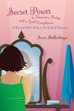Book Secret Power to Treasures, Purity, and a Good Complexion by Susie Shellenberger