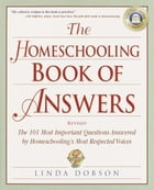 The Homeschooling Book of Answers: The 101 Most Important Questions Answered by Homeschooling's Most Respected Voic es by Linda Dobson
