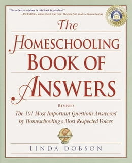 Book The Homeschooling Book of Answers: The 101 Most Important Questions Answered by Homeschooling's… by Linda Dobson