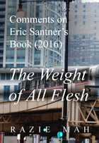 Comments on Eric Santner's Book (2016) The Weight of All Flesh by Razie Mah