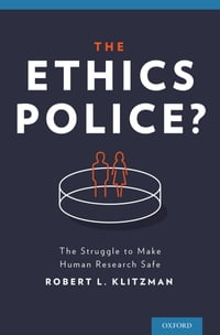 The Ethics Police?: The Struggle to Make Human Research Safe