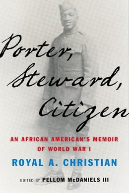 Book Porter, Steward, Citizen: An African American's Memoir of World War I by Royal A. Christian
