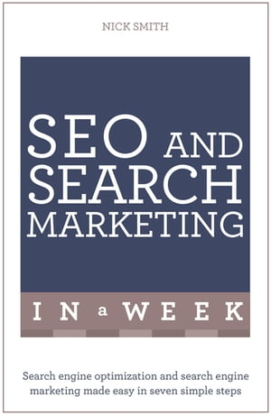 SEO And Search Marketing In A Week Search Engine Optimization And Search Engine Marketing Made Easy In Seven Simple Steps
