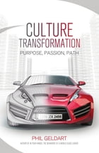 Culture Transformation: Purpose, Passion, Path by Phil Geldart