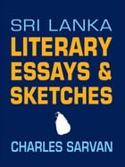 Sri Lanka Literary Essays & Sketches by Charles Sarvan