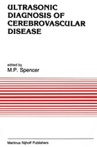 Ultrasonic Diagnosis of Cerebrovascular Disease: Doppler Techniques and Pulse Echo Imaging by M.P. Spencer