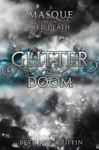 Glitter & Doom: A Masque of the Red Death Story by Bethany Griffin