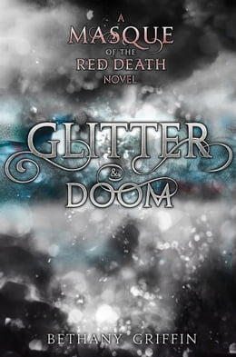 Book Glitter & Doom: A Masque of the Red Death Story by Bethany Griffin