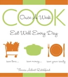 Cook Once A Week: Eat Well Every Day by Theresa Albert-Ratchford