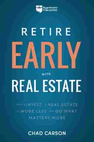 Retire Early With Real Estate: How Smart Investing Can Help You Escape the 9-5 Grind and Do More of What Matters by Chad Carson