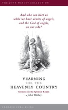Yearning for the Heavenly Country: Sermons on the Spiritual Realm by John Wesley