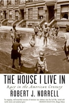 The House I Live In: Race in the American Century by Robert J. Norrell