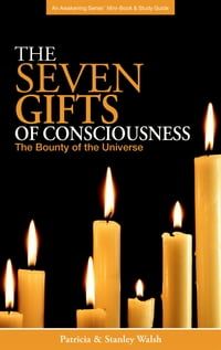 Seven Gifts of Consciousness: The Bounty of the Universe - With Study Guide