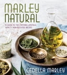 Marley Natural: A Guide to the Cannabis Lifestyle, with 75 Herb-Boosted Recipes
