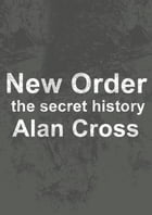 New Order: the secret history by Alan Cross