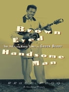 Brown Eyed Handsome Man: The Life and Hard Times of Chuck Berry by Bruce Pegg