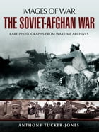 The Soviet-Afghan War by Anthony Tucker-Jones