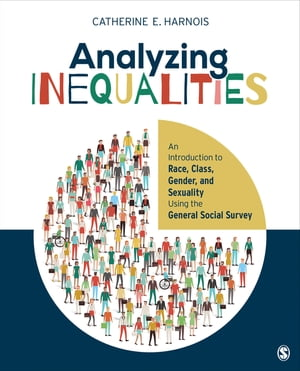Analyzing Inequalities An Introduction to Race,  Class,  Gender,  and Sexuality Using the General Social Survey