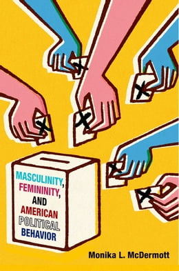 Book Masculinity, Femininity, and American Political Behavior by Monika L. McDermott