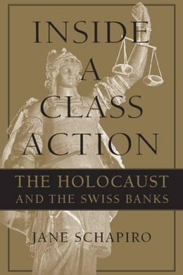 Book Inside a Class Action: The Holocaust and the Swiss Banks by Schapiro, Jane