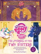 My Little Pony: The Journal of the Two Sisters: The Official Chronicles of Princesses Celestia and Luna by Amy Keating Rogers
