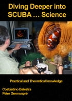 Diving Deeper into SCUBA... Science: Practical and Theoretical Knowledge by Costantino Balestra