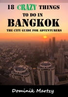 18 Crazy Things to Do in Bangkok: The City Guide for Adventurers by Dominik Martzy