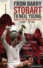 From Barry Stobart to Neil Young: When the FA Cup Really Mattered Part 1 by Matthew Eastley