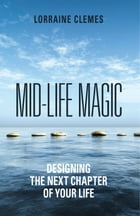 Mid-life Magic. Designing the Next Chapter of Your Life by Lorraine Clemes