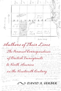 Authors of Their Lives: The Personal Correspondence of British Immigrants to North America in the…