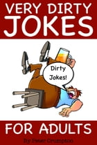 Very Dirty Jokes For Adults by Peter Crumpton