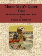 Motor Matt's Queer Find: Or the Secret of the Iron Chest by Stanley R. Matthews