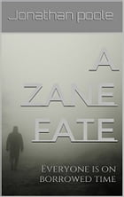 A Zane Fate: Everyone is on borrowed time by Jonathan Poole